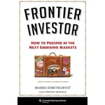 Frontier Investor – How to Prosper in the Next Emerging Markets (Columbia Business School Publishing)