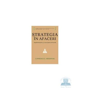 Strategia in afaceri - Lawrence G. Hrebiniak