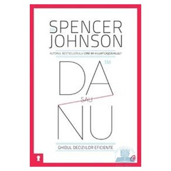 Da sau nu. Ghidul deciziilor eficiente ed 3 - Spencer Johnson 567943