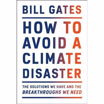 How to Avoid a Climate Disaster: The Solutions We Have and the Breakthroughs We Need, Hardcover