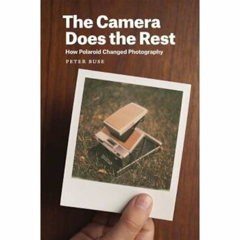 The Camera Does the Rest: How Polaroid Changed Photography, Hardcover - Peter Buse