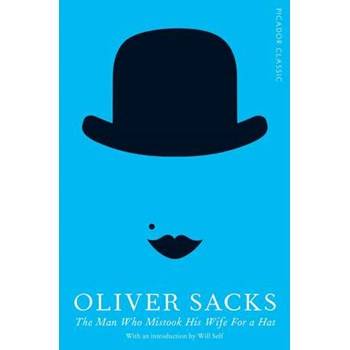 The Man Who Mistook His Wife For a Hat (Picador Classics)