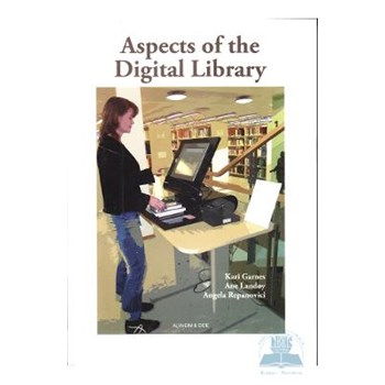 Aspects of the digital library - Kari Garnes Ane Landoy Angela Repanovici 82-90359-76-4