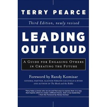 Leading Out Loud: A Guide for Engaging Others in Creating the Future (J–B US non–Franchise Leadership)