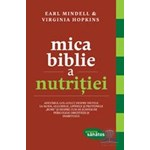 Mica Bible a nutritiei - Earl Mindell, Virginia Hopkins 567623