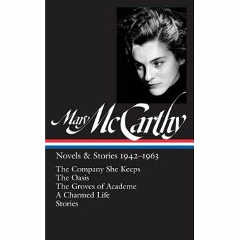 Mary Mccarthy: Novels & Stories 1942-1963: The Company She Keeps / The Oasis / The Groves of Academe / A Charmed Life