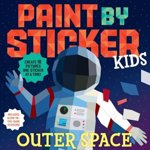 Paint by Sticker Kids: Outer Space. Create 10 Pictures One Sticker at a Time! Includes Glow-in-the-Dark Stickers, Paperback