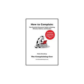 How to Complain: The Essential Consumer Guide to Getting Ref, editura The Complaining Cow