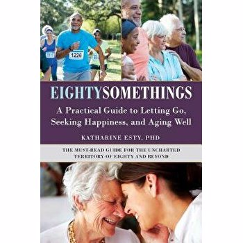 Eightysomethings: Transitions, Letting Go, and Unexpected Happiness, Hardcover