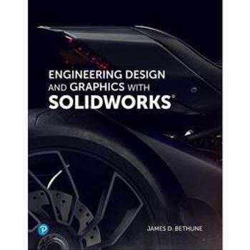 Engineering Design and Graphics with SolidWorks - James Bethune, editura Bloomsbury Academic