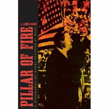 Pillar of Fire: A Biography of Stephen S. Wise, Paperback - A. James Rudin