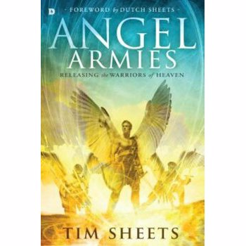 Angel Armies: Releasing the Warriors of Heaven, Paperback - Tim Sheets