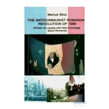 The anticommunist Romanian Revolution of 1989 - Marius Mioc