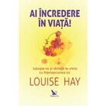 Ai incredere in viata! - Louise Hay, editura For You
