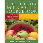 Detox Miracle Sourcebook: Raw Foods & Herbs for Complete Cellular Regeneration