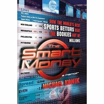 The Smart Money: How the World's Best Sports Bettors Beat the Bookies Out of Millions, Paperback