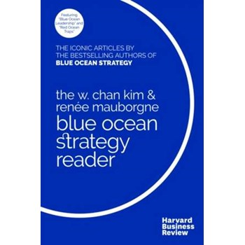 The Blue Ocean Strategy Reader: The iconic articles by bestselling authors W. Chan Kim and Renée Mauborgne (Cărți Blue Ocean Strategy - Strategia oceanului albastru)