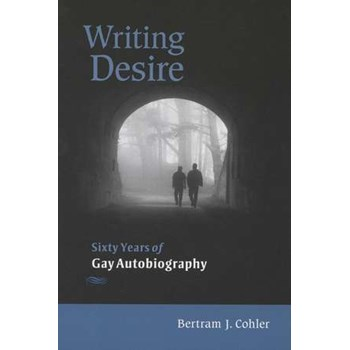 Writing Desire: Sixty Years of Gay Autobiography (Wisconsin Studies in Autobiography)