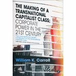 The Making of a Transnational Capitalist Class: Corporate Power in the 21st Century