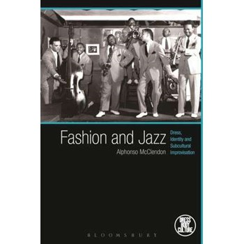 Fashion and Jazz: Dress, Identity and Subcultural Improvisation (Dress, Body, Culture)