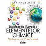 Enciclopedia ilustrata a elementelor chimice - Jack Challoner, editura Corint