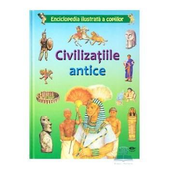 CIVILIZATIILE ANTICE. ENCICLOPEDIA ILUSTRATA A COPIILOR