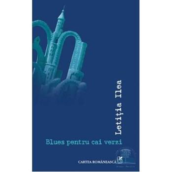 Blues pentru cai verzi - Letitia Ilea