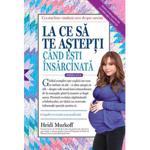 La ce sa te astepti cand esti insarcinata Ed.5 - Heidi Murkoff, editura Lifestyle