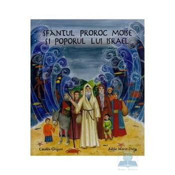 Sfantul Prooroc Moise Si Poporul Lui Israel - Catalin Grigore Adela Maria Dutu 978-606-92707-9-0