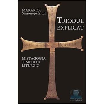Triodul explicat : mistagogia timpului liturgic - Makarios Simonopetritul