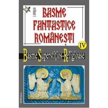 Basme fantastice romanesti IV (2 vol) - Basme superstitios - Religioase - I. Oprisan
