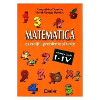 Matematica clasa 1-4 - Exercitii, probleme si teste - Alexandrina Dumitru, Viorel-George Dumitru