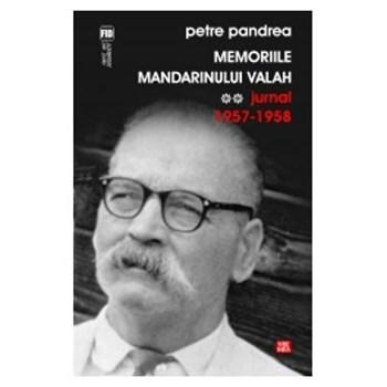 Memoriile mandarinului valah. Jurnal 1957-1958 - Petre Pandrea, editura Vremea