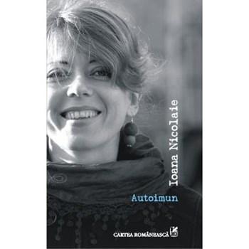 Autoimun - Ioana Nicolaie, editura Cartea Romaneasca