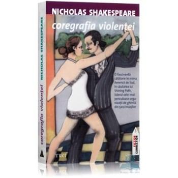 Coregrafia violentei - Nicholas Shakespeare