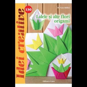 Idei creative 130 - Lalele si alte flori origami