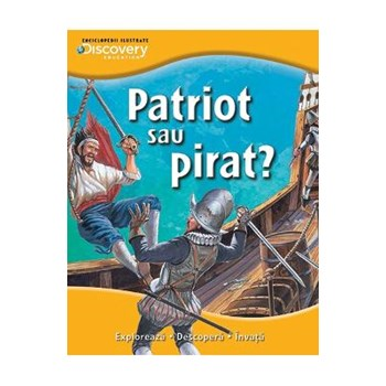 Patriot sau pirat? - Enciclopedii ilustrate Discovery