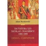 eBook Dictatura lui Nicolae Ceausescu (1965-1989). Geniul Carpatilor (o inlocuieste pe cea urcata) - Adam Burakowski