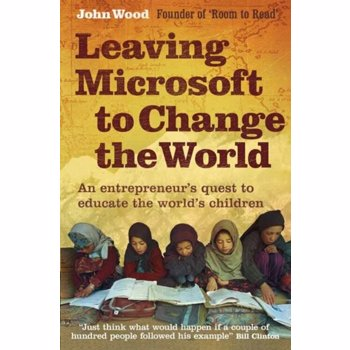 Leaving Microsoft to Change the World. An Entrepreneur's Quest to Educate the World's Children, Paperback