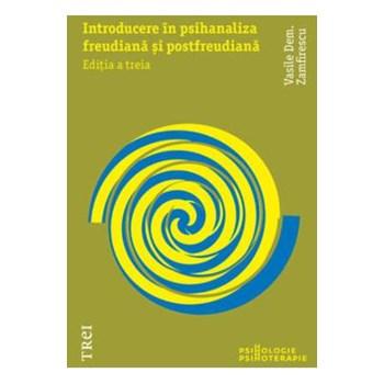 Introducere in psihanaliza freudiana si postfreudiana ed.3 - Vasile Dem. Zamfirescu