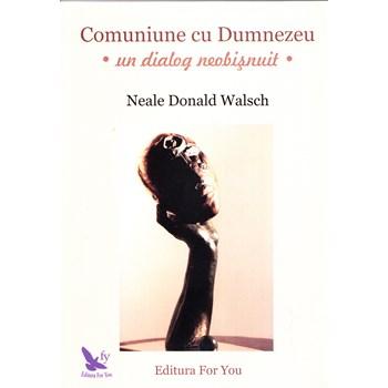 Comuniune cu Dumnezeu. Un dialog neobisnuit - Neale Donald Walsch