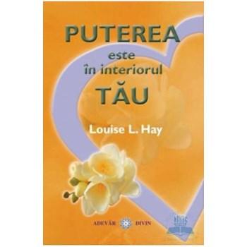 Puterea este in interiorul tau - Louise L. Hay