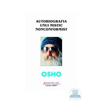 Osho - Autobiografia unui mistic nonconformist