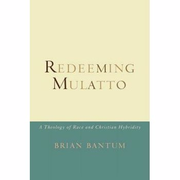 Redeeming Mulatto: A Theology of Race and Christian Hybridity, Paperback