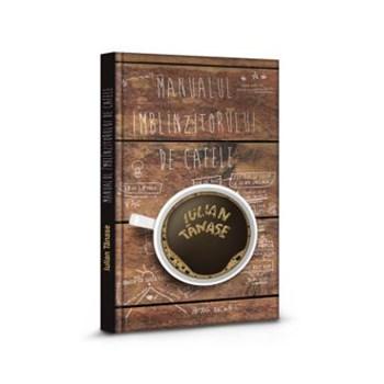 Manualul imblinzitorului de cafele - Iulian Tanase, editura Herg Benet