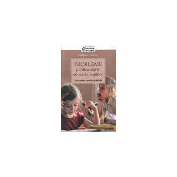 Probleme si dificultati in educarea copiilor. Indrumar pentru parinti - Tatiana L. Sisova 570707