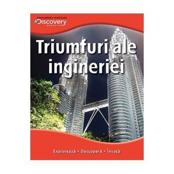 Triumfuri ale ingineriei - Enciclopedii ilustrate Discovery