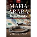 Mafia araba in Romania. De la Ceausescu la Iliescu