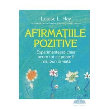 Afirmatiile pozitive - Louise L. Hay