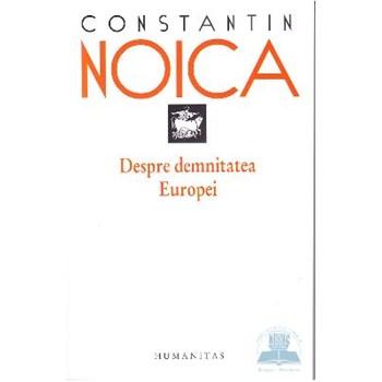 Despre demnitatea Europei - Constantin Noica 512754